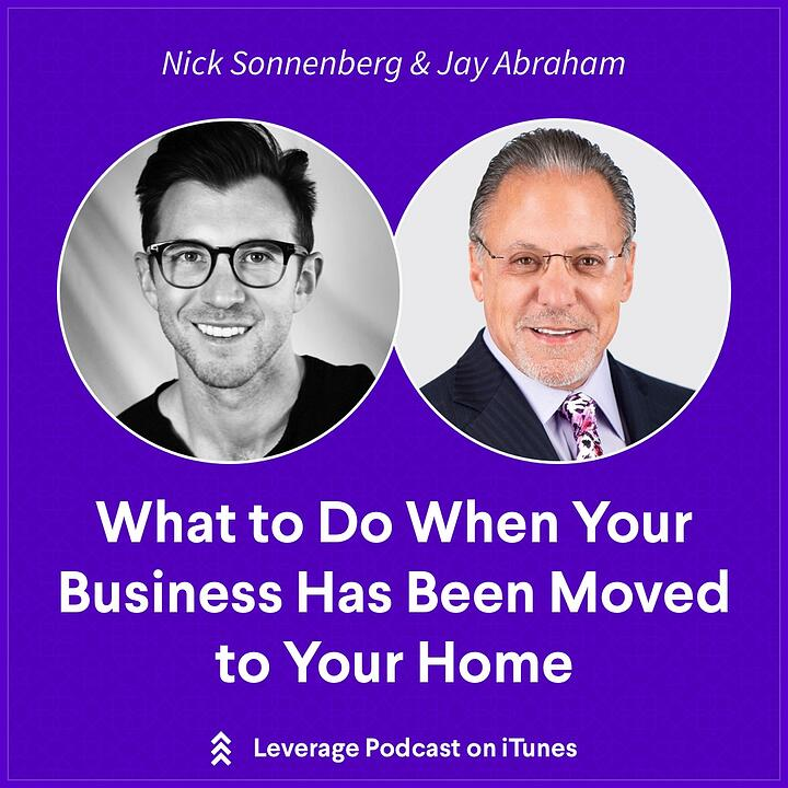 Jay Abraham, What to Do When Your Business Has Been Moved to Your Home